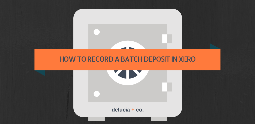 How to Record a Batch Deposit in Xero