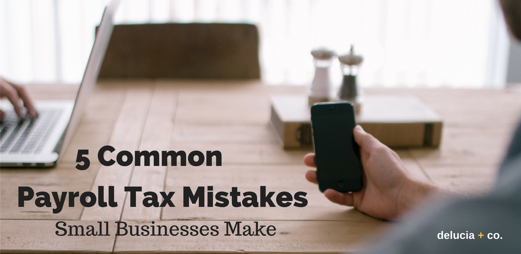 5 Common Payroll Tax Mistakes Small Businesses Make