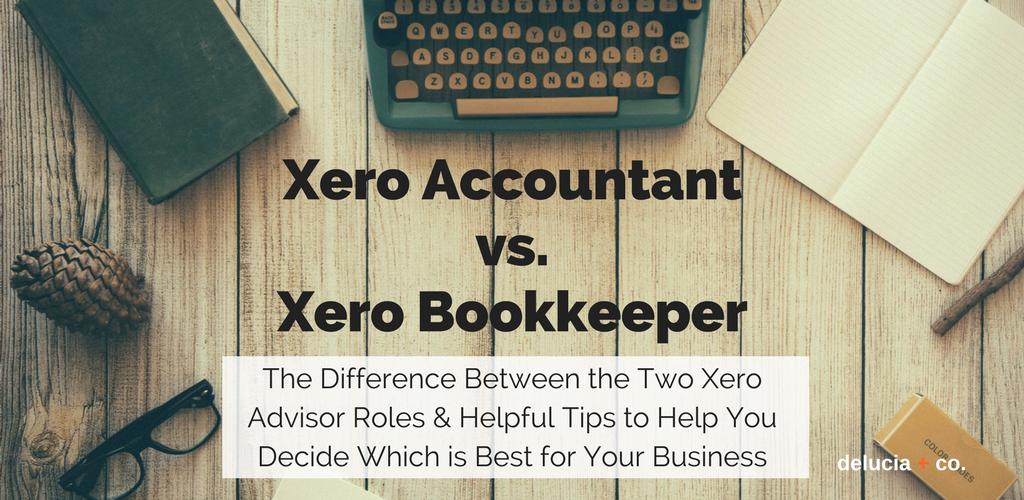 Xero Accountant Vs Xero Bookkeeper Delucia Co
